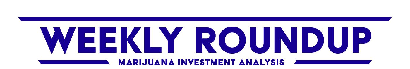 Marijuana Investor Roundup: Analysis of the Week's Most